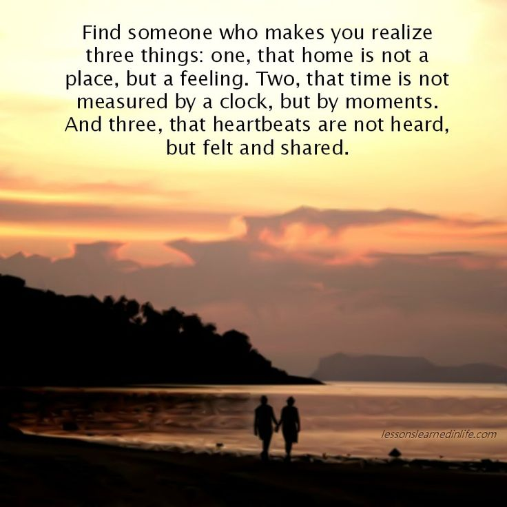 Find someone who makes you realize three things.
