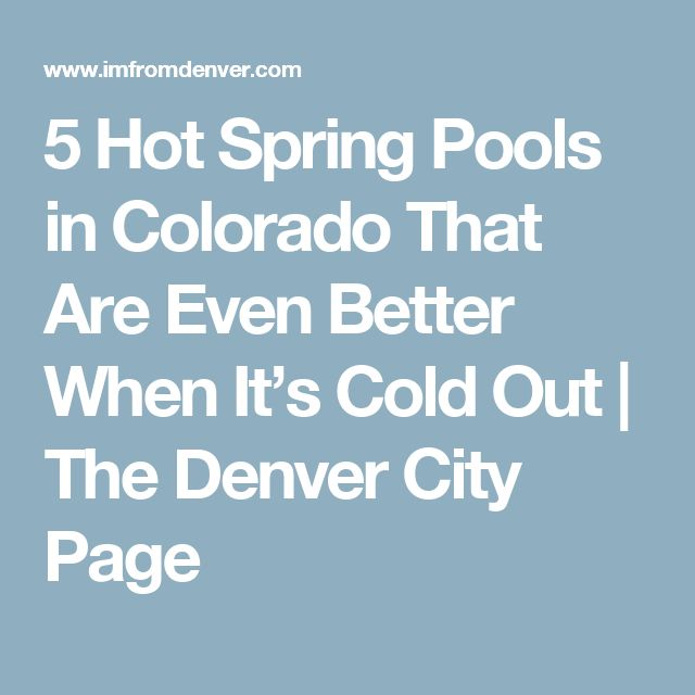 5 Hot Spring Pools in Colorado That Are Even Better When It's Cold Out | The Denver City Page