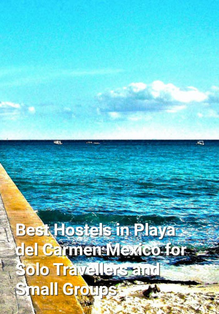 Best Hostels in Playa del Carmen, Mexico for Solo Travellers and Small Groups: Playa del Carmen is a popular coastal resort town on the…