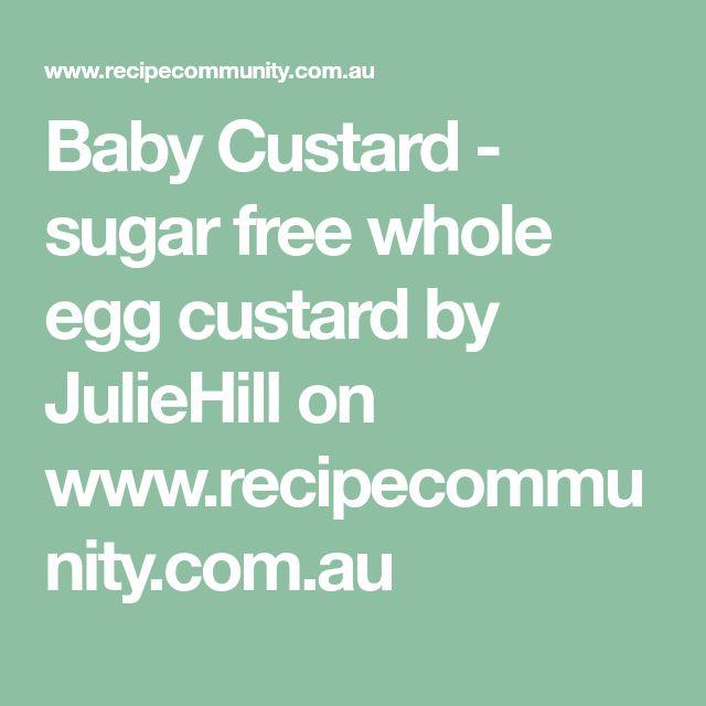 Baby Custard - sugar free whole egg custard by JulieHill on www.recipecommunity.com.au