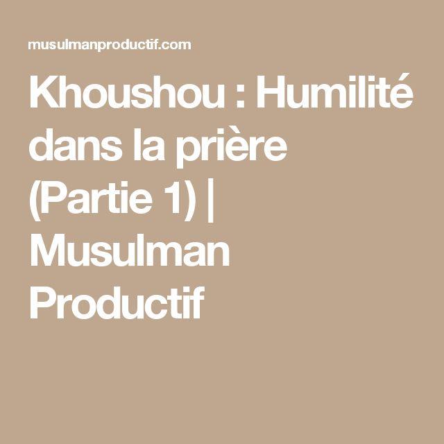 Khoushou : Humilité dans la prière (Partie 1) | Musulman Productif
