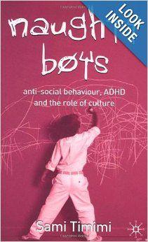 Naughty Boys: Anti-Social Behaviour, ADHD and the Role of Culture: Sami Timimi: 9781403945112: Amazon.com: Books