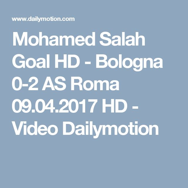 Mohamed Salah Goal HD - Bologna 0-2 AS Roma 09.04.2017 HD - Video Dailymotion