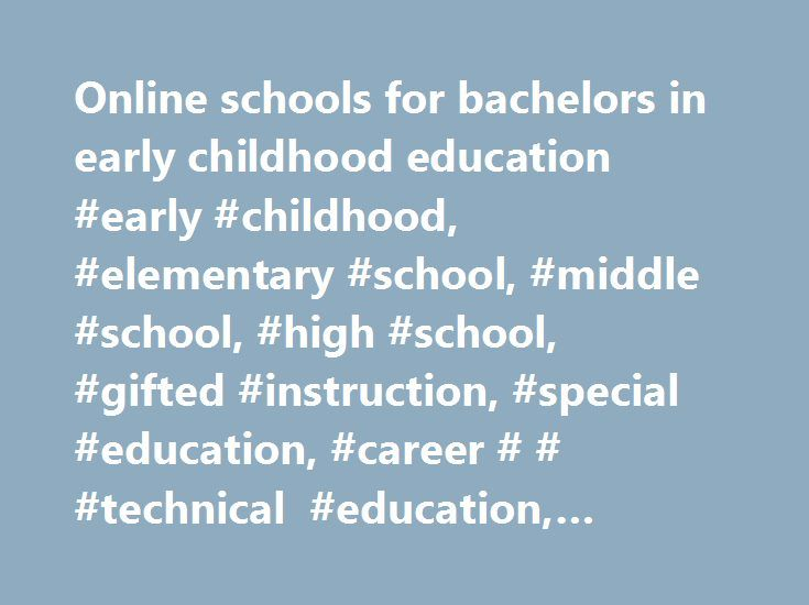 Online schools for bachelors in early childhood education #early #childhood, #elementary #school, #middle #school, #high #school, #gifted #instruction, #special #education, #career # # #technical #education, #adult #education http://south-carolina.remmont.com/online-schools-for-bachelors-in-early-childhood-education-early-childhood-elementary-school-middle-school-high-school-gifted-instruction-special-education-career-technical-edu/  # Your browser does not support JavaScript! This site uses…