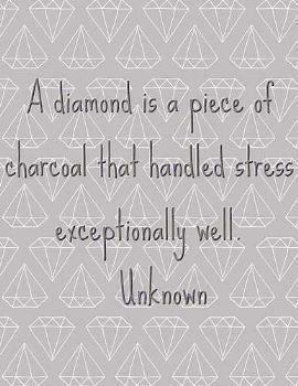 """A diamond is a piece of charcoal that handles stress exceptionally well."" We should all shimmer and shine under so much pressure ; )"