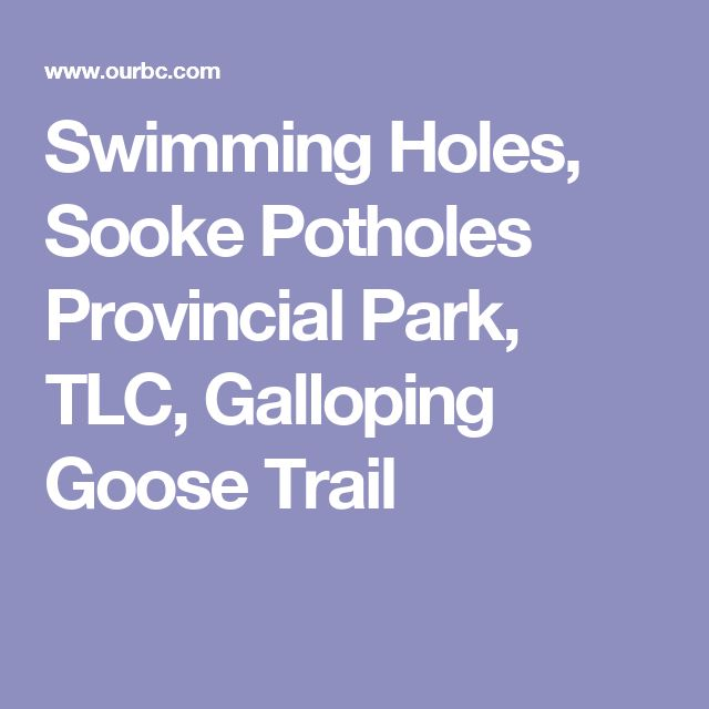 Swimming Holes, Sooke Potholes Provincial Park, TLC, Galloping Goose Trail
