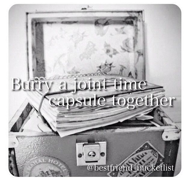 Best Friend Bucketlist- have a joint time capsule!!! This would be the cutest thing everrrr!!!!