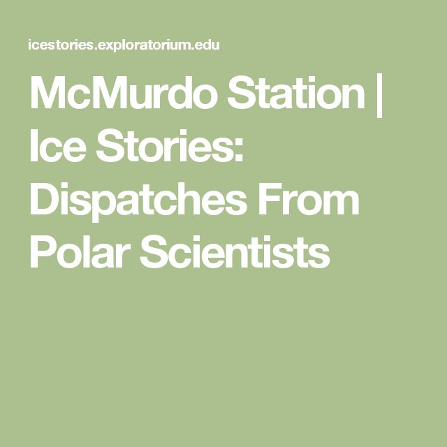 McMurdo Station | Ice Stories: Dispatches From Polar Scientists
