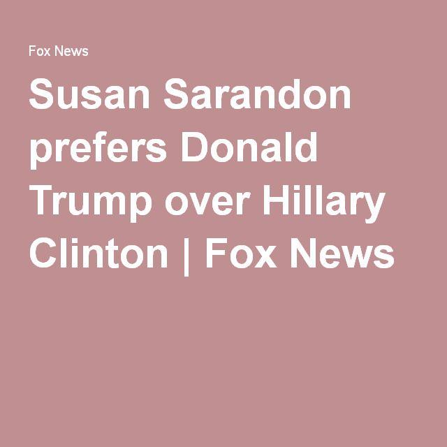 Susan Sarandon prefers Donald Trump over Hillary Clinton | Fox News