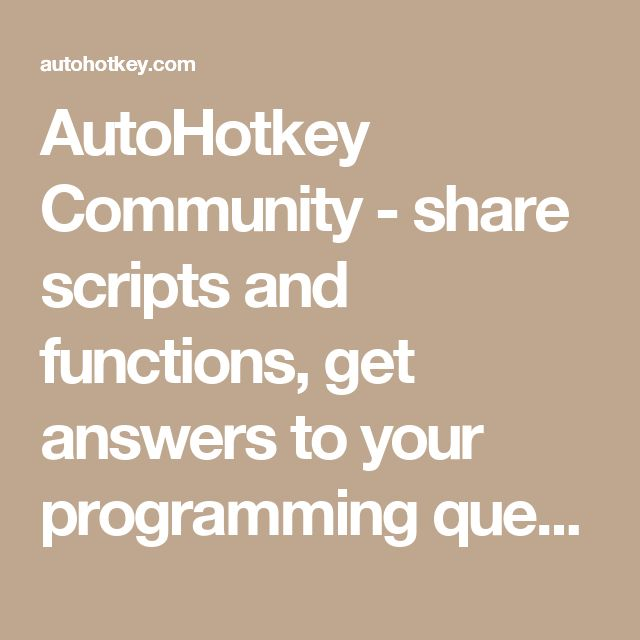 AutoHotkey Community - share scripts and functions, get answers to your programming questions