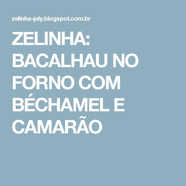ZELINHA: BACALHAU NO FORNO COM BÉCHAMEL E CAMARÃO