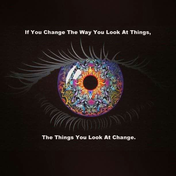 Change the way you look at things!