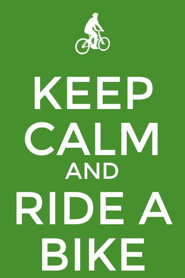 Keep calm and ride a bike!:)