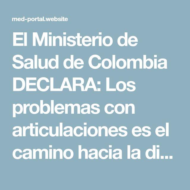 El Ministerio de Salud de Colombia DECLARA: Los problemas con articulaciones es el camino hacia la discapacidad.
