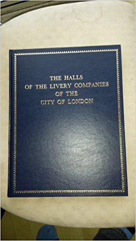 THE HALLS OF THE LIVERY COMPANIES OF THE CITY OF LONDON.: Amazon.co.uk: W. A. D. (edit Peter J. A. Lubbock). Englefield: Books