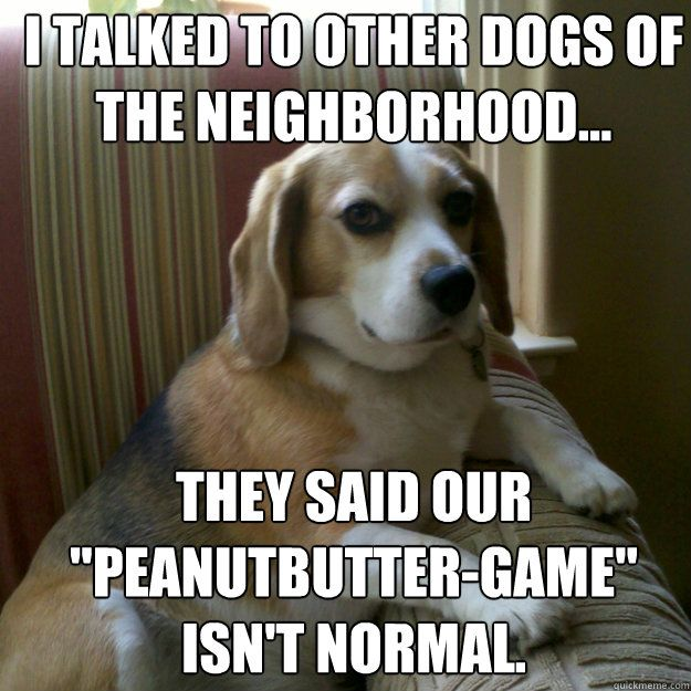 Peanut Butter Game with the Dog   Funny E Card & Memes ...