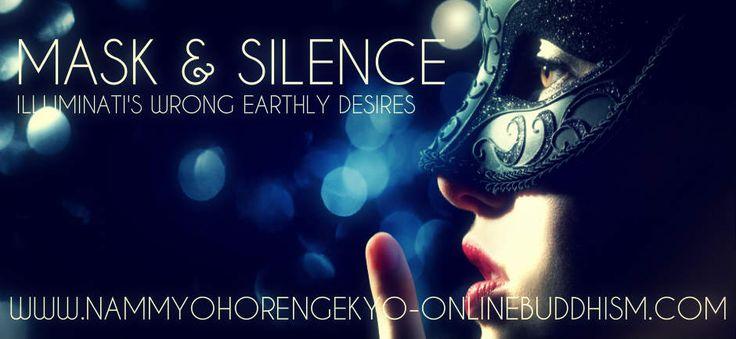 The Illuminati - Masking and Silence the people | Nam Myoho Renge Kyo Online Buddhism http://www.nammyohorengekyo-onlinebuddhism.com/illuminati-masking-silence-people/ #Illuminati #Quotes #Buddhism