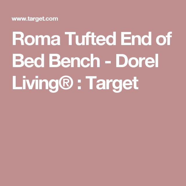 Roma Tufted End Of Bed Bench Dorel Living 174 Target