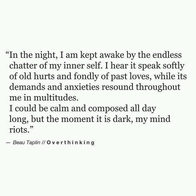 I could be calm and composed all day long, by the moment it is dark, my mind riots.
