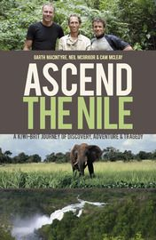 Ascend the Nile: A Kiwi-Brit Journey of Discovery, Adventure & Tragedy: Garth MacIntyre, Neil McGreggor, Cam McLeary. Two kiwis and a Brit had travelled over 5000 km up the world's largest river. A mishap on the water and another in the air left them stranded in Uganda's Murchison Falls National Park. Ambushed by a rebel group known for barbaric attacks on civilians they abandoned the expedition, returning six months later to complete it.