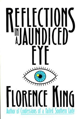 Reflections In A Jaundiced Eye by Florence King. $9.99. Publisher: St. Martin's Griffin (February 15, 1990). 213 pages. Author: Florence King