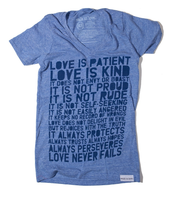 walk in love. | love is v-neck blue: V Neck Blue, Favorite Bible Verses, Style, Fave Quotes, Favorite Verses, Corinthians 13, Favorite Quotes, T Shirts, A Quotes