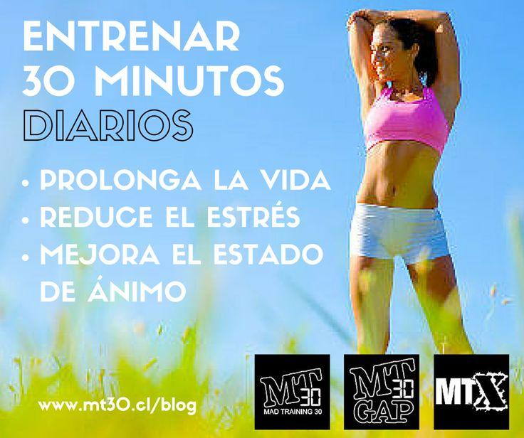 ENTRENAR 30 MINUTOS DIARIOS PROLONGA LA VIDA, REDUCE EL ESTRÉS, MEJORA EL ESTADO DE ÁNIMO. www.mt30.cl/blog