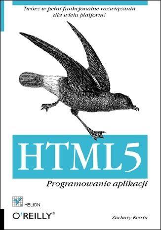 HTML5. Programowanie aplikacji Książka, kurs - Zachary Kessin - Wydawnictwo Helion, księgarnia internetowa informatyczna helion.pl