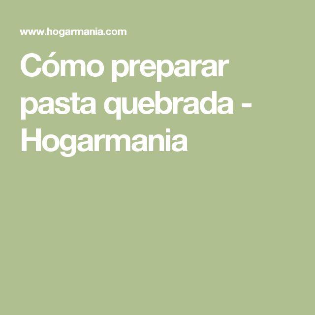 Cómo preparar pasta quebrada - Hogarmania