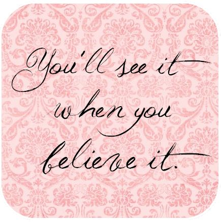 ~youll see it when you believe it~    http://www.facebook.com/photo.php?fbid=405116866180793&set=a.195412893817859.59665.177457385613410&type=1&theater