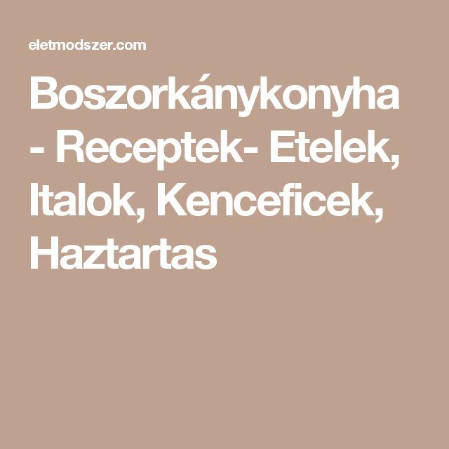 Boszorkánykonyha - Receptek- Etelek, Italok, Kenceficek, Haztartas