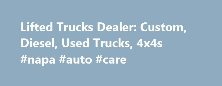 Lifted Trucks Dealer: Custom, Diesel, Used Trucks, 4x4s #napa #auto #care http://uk.remmont.com/lifted-trucks-dealer-custom-diesel-used-trucks-4x4s-napa-auto-care/  #trucks for sale # Lifted Trucks Welcome to Lifted Trucks. formerly known as AutoNow. We offer the largest selection of custom lifted trucks for sale in the Southwest, along with a huge selection of hard to find used diesel trucks and factory stock trucks for sale. Choose from an array of stock trucks, lifted Chevy trucks, lifted…