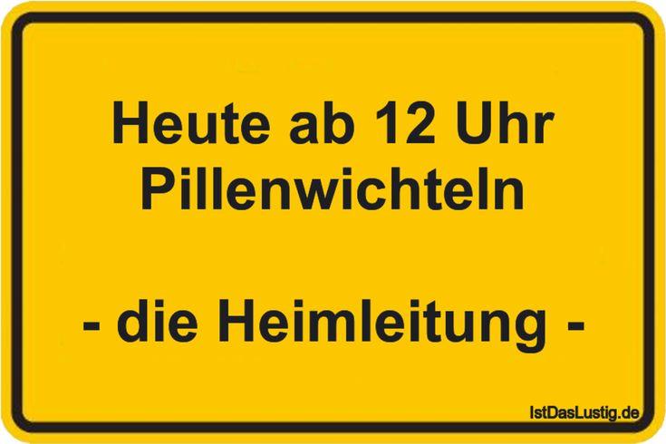 Heute ab 12 Uhr Pillenwichteln - die Heimleitung - ... gefunden auf https://www.istdaslustig.de/spruch/1636/pi