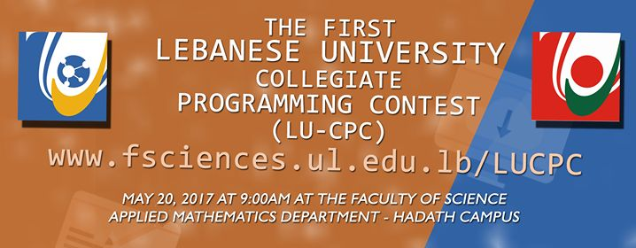 The First Lebanese University Collegiate Programming Contest LU-CPC For more info: fs.ul.edu.lb/s/3R and fs.ul.edu.lb/s/3S fs.ul.edu.lb/s/3S