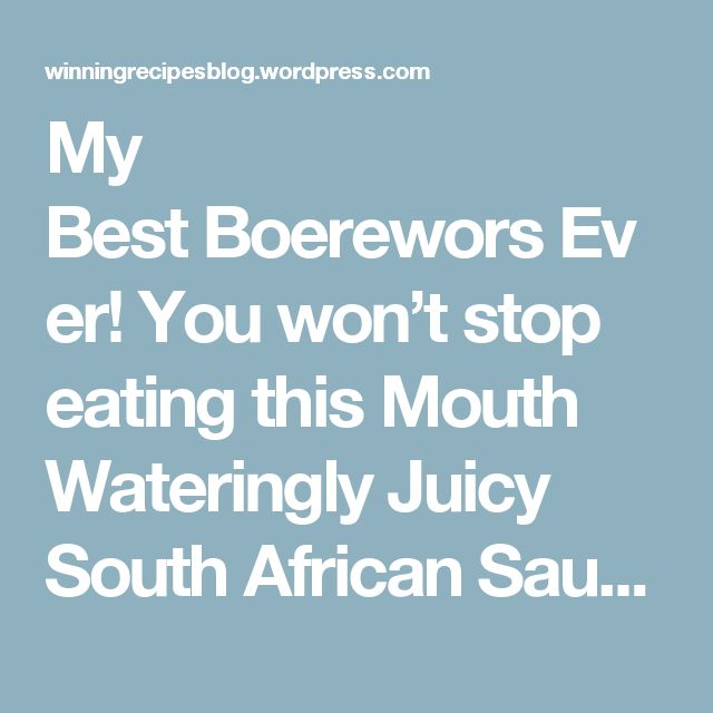 My Best Boerewors Ever! You won't stop eating this Mouth Wateringly Juicy South African Sausage! It will be the death of you!   – Only My Best Collection of Winning Recipes!