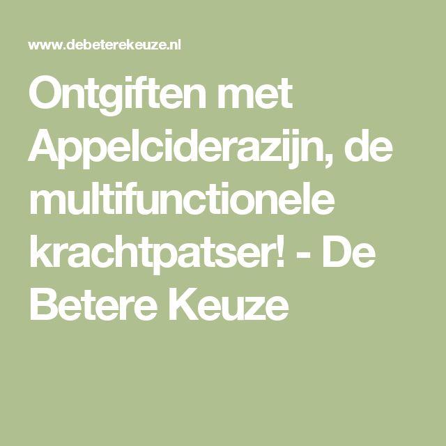 Ontgiften met Appelciderazijn, de multifunctionele krachtpatser! - De Betere Keuze