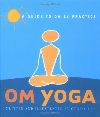 OM Yoga: A Guide to Daily Practice by Cyndi Lee - use it with the music CD from her yoga in a box