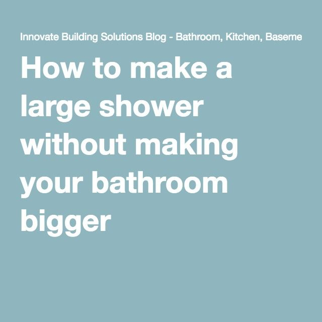 How to make a large shower without making your bathroom bigger