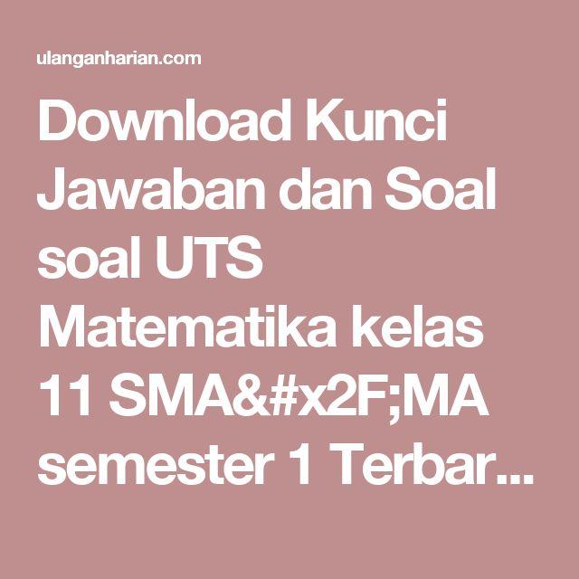 Download Kunci Jawaban dan Soal soal UTS Matematika kelas 11 SMA/MA semester 1 Terbaru dan Terlengkap - UlanganHarian.Com