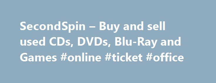 SecondSpin – Buy and sell used CDs, DVDs, Blu-Ray and Games #online #ticket #office http://tickets.remmont.com/secondspin-buy-and-sell-used-cds-dvds-blu-ray-and-games-online-ticket-office/  Half Price Movies! View More $5 CDs! View More Half Price Music! View More $5 DVDs! View More Top CD Trade-Ins View More Top DVD Trade-Ins View More Top Blu-Ray (...Read More)