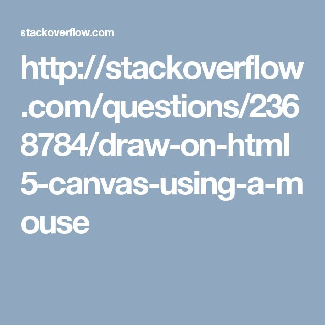 http://stackoverflow.com/questions/2368784/draw-on-html5-canvas-using-a-mouse