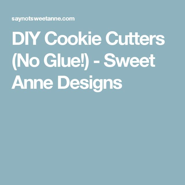 DIY Cookie Cutters (No Glue!) - Sweet Anne Designs
