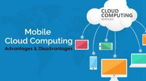 Advantages and disadvantages of mobile cloud computing