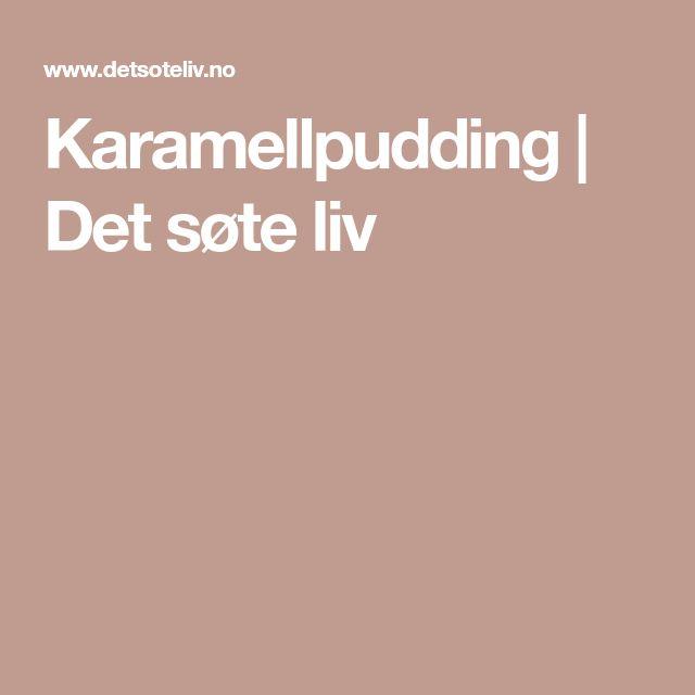 Karamellpudding | Det søte liv