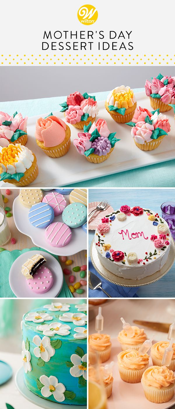 Give The Gift Of Mother S Day Desserts Wilton Blog Cake Cookie Dessert Baking Tips Tricks Mothers Day Desserts Desserts Mothers Day Cupcakes