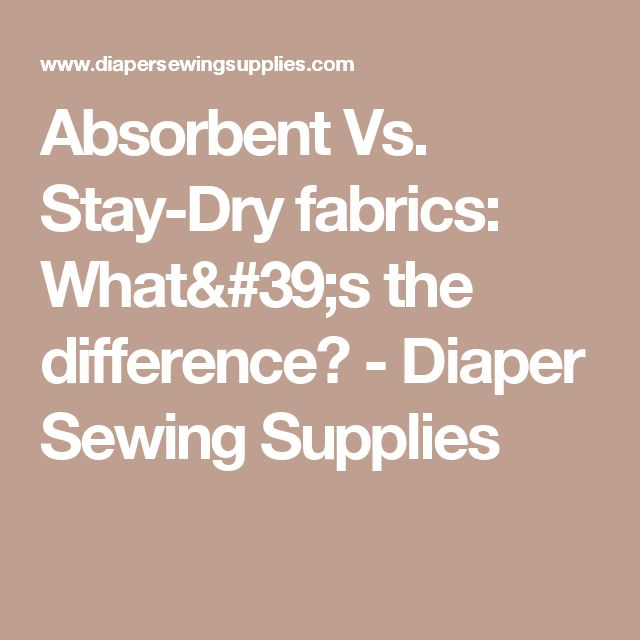 Absorbent Vs. Stay-Dry fabrics: What's the difference? - Diaper Sewing Supplies