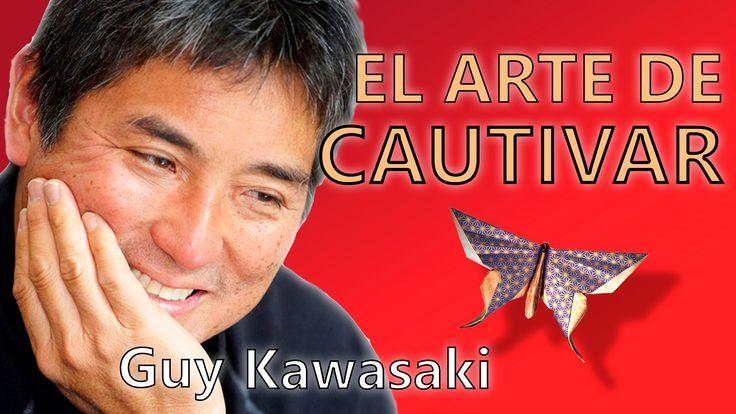 El Arte de Cautivar, por Guy Kawasaki - Resumen del libro en español