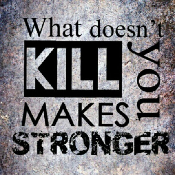 What Doesn't Kill You. Makes You Stronger. #quote22