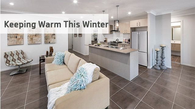 Keeping Warm This Winter!www.newlivinghomes.com.au #winter #warm #newlivinghomes #house #home