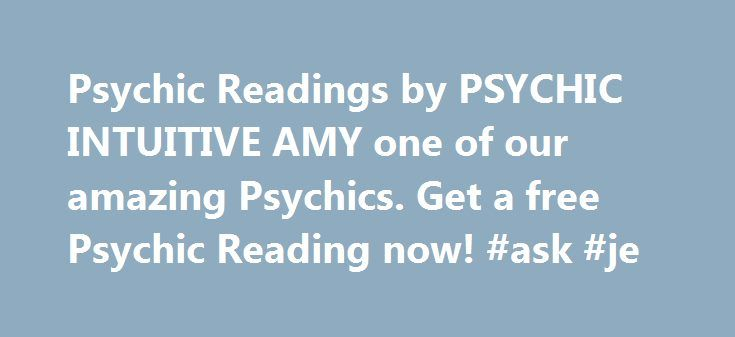Psychic Readings by PSYCHIC INTUITIVE AMY one of our amazing Psychics. Get a free Psychic Reading now! #ask #je http://questions.nef2.com/psychic-readings-by-psychic-intuitive-amy-one-of-our-amazing-psychics-get-a-free-psychic-reading-now-ask-je/  #ask now #